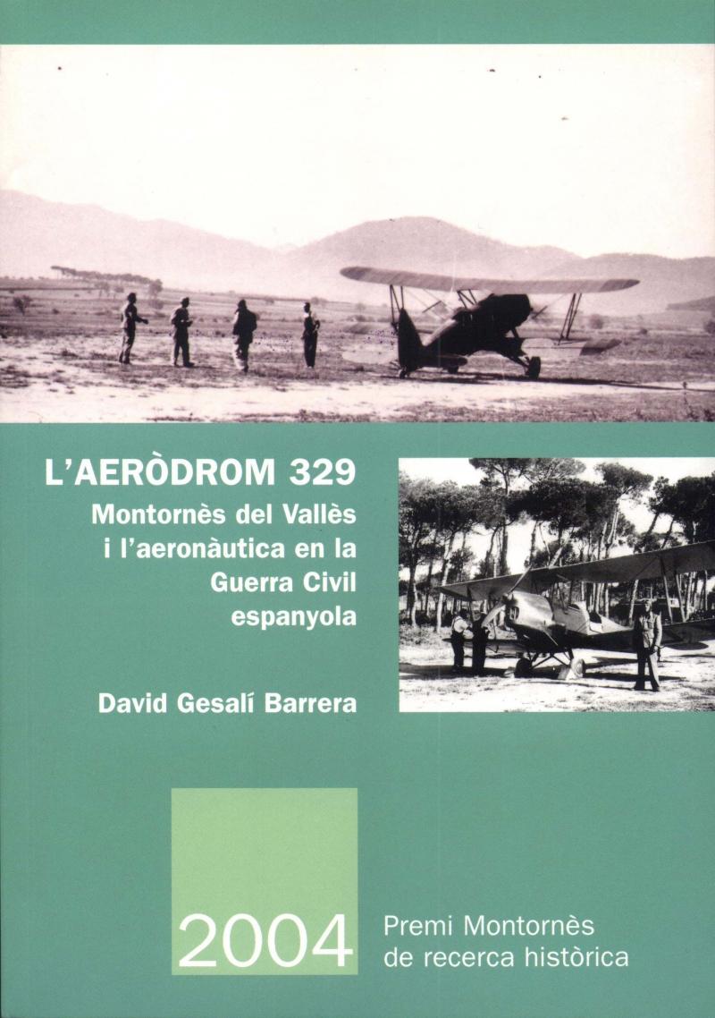 L'aeròdrom 329. Montornès del Vallès o l'aeronàutica en la Guerra Civil espanyola.