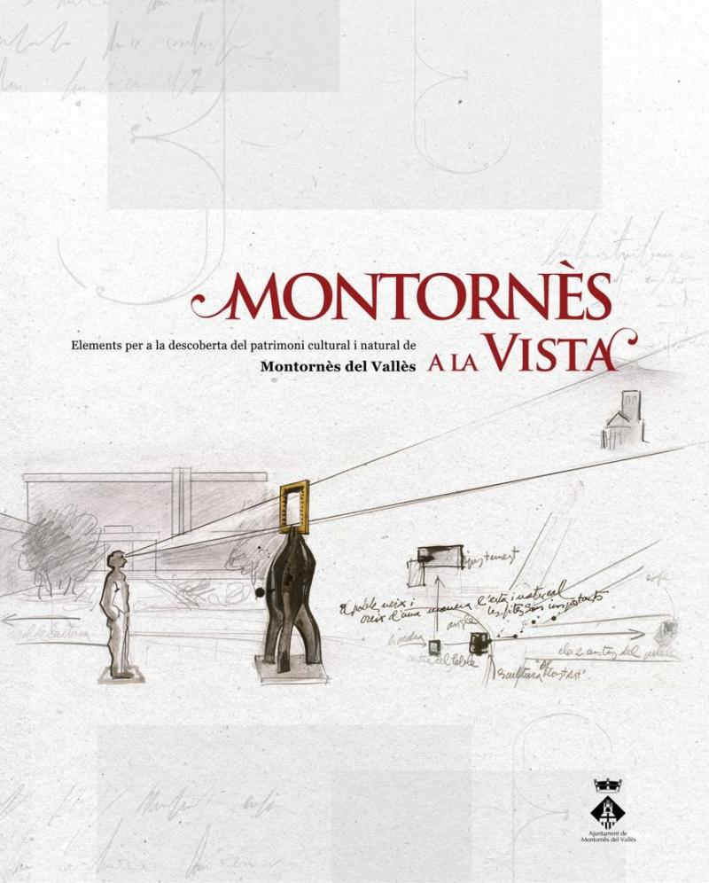 Montornès a la Vista. Elements per a la descoberta del patrimoni cultural i natural de Montornès del Vallès.