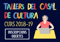 Inscripcions obertes tallers Casal de Cultura curs 2018-19