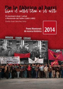 De la fàbrica al barri. Quan el carrer tornà a ser nostre. El moviment obrer i veïnal a Montornès del Vallès (1960-1980).