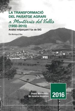 La transformació del paisatge agrari a Montornès Montornès del Vallès (1950-2015). Anàlisi mitjançant l'ús de SIG.